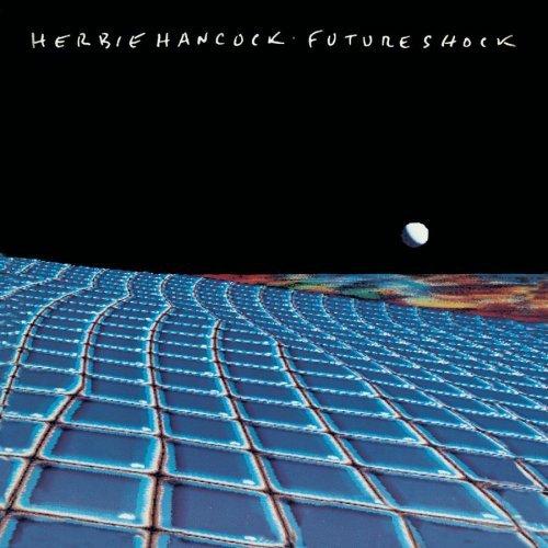 Herbie Hancock / Future Shock Label: CBS Year: 1983. Track Title 1. Rockit 2. Future Shock 3. T.F.S. 4. Earth Beat 5. Autodrive 6. Rough